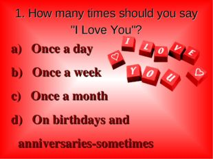 """1. How many times should you say """"I Love You""""? a) Once a day b) Once a week c"""