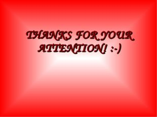 THANKS FOR YOUR ATTENTION! :-)