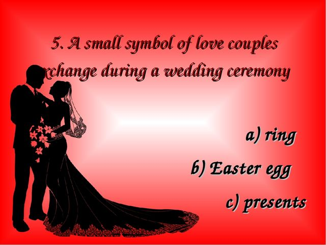 5. A small symbol of love couples exchange during a wedding ceremony a) ring...