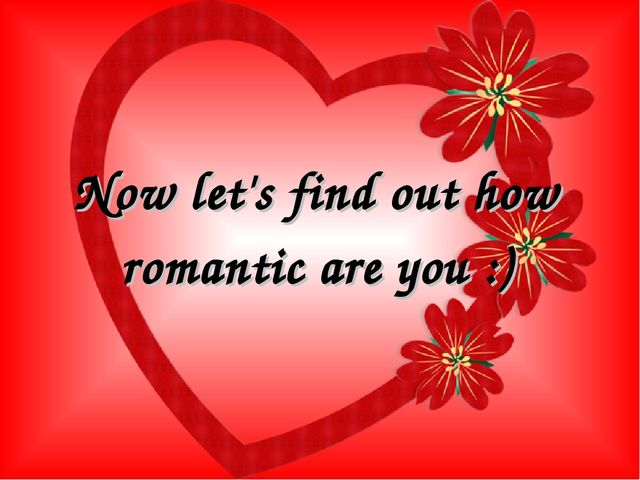 Now let's find out how romantic are you :)