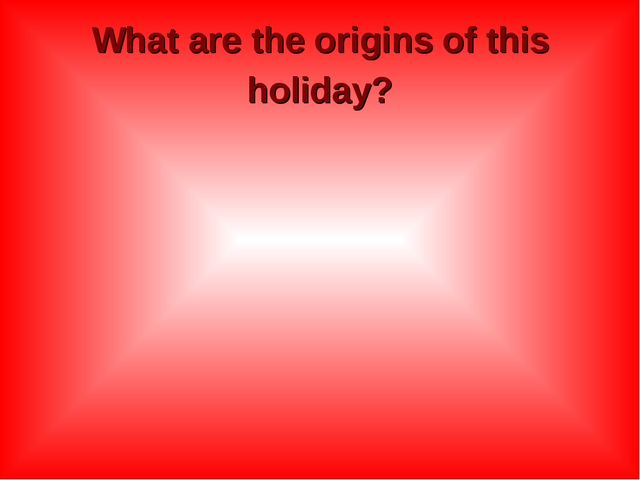 What are the origins of this holiday?