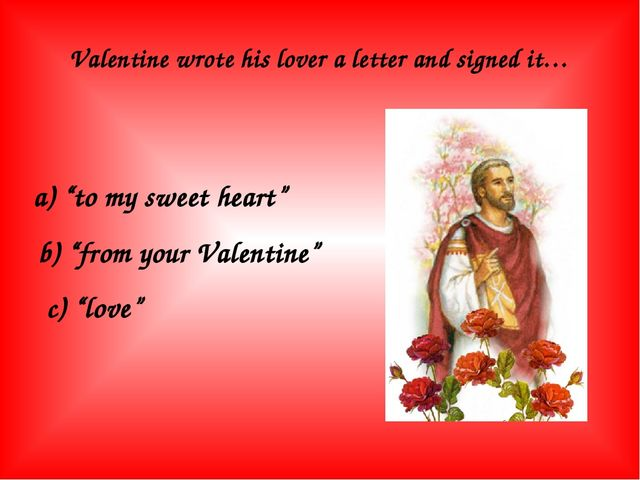 """Valentine wrote his lover a letter and signed it… a) """"to my sweet heart"""" b) """"..."""