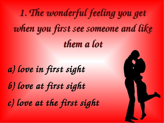 1. The wonderful feeling you get when you first see someone and like them a l...