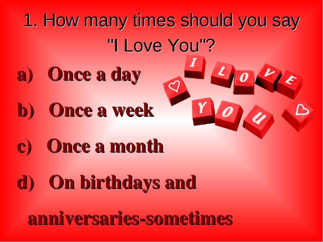 """1. How many times should you say """"I Love You""""? a) Once a day b) Once a week c..."""