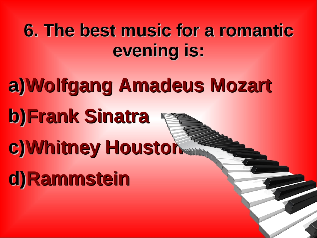 6. The best music for a romantic evening is: Wolfgang Amadeus Mozart Frank...