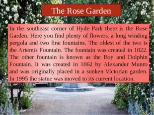 The Rose Garden In the southeast corner of Hyde Park there is the Rose Garden