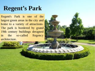 Regent's Park Regent's Park is one of the largest green areas in the city and