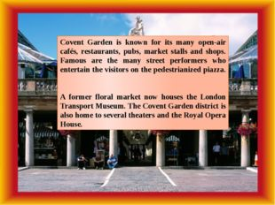 Covent Garden is known for its many open-air cafés, restaurants, pubs, market
