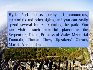 Hyde Park boasts plenty of monuments, memorials and other sights, and you can