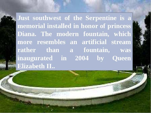 Just southwest of the Serpentine is a memorial installed in honor of princess...