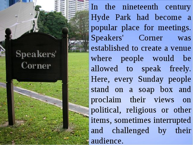In the nineteenth century Hyde Park had become a popular place for meetings....