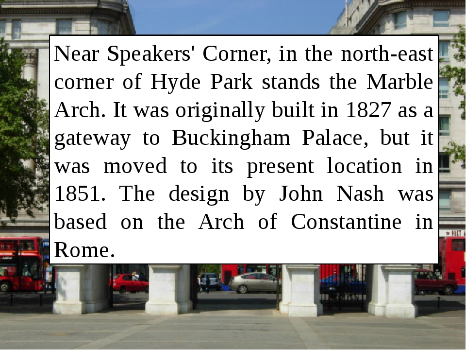 Near Speakers' Corner, in the north-east corner of Hyde Park stands the Marbl...