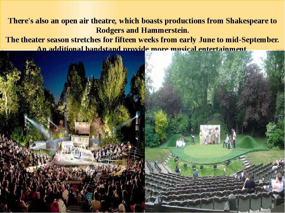 There's also an open air theatre, which boasts productions from Shakespeare...