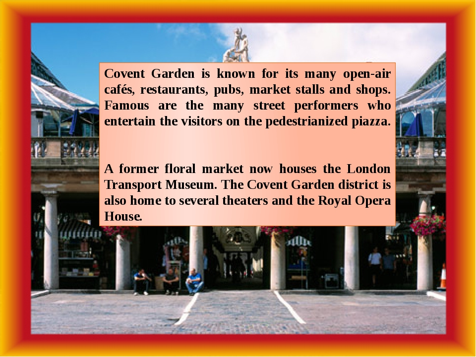 Covent Garden is known for its many open-air cafés, restaurants, pubs, market...