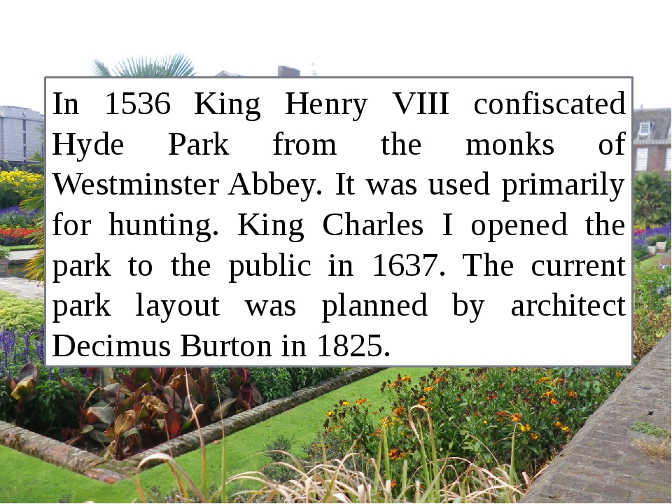 In 1536 King Henry VIII confiscated Hyde Park from the monks of Westminster A...