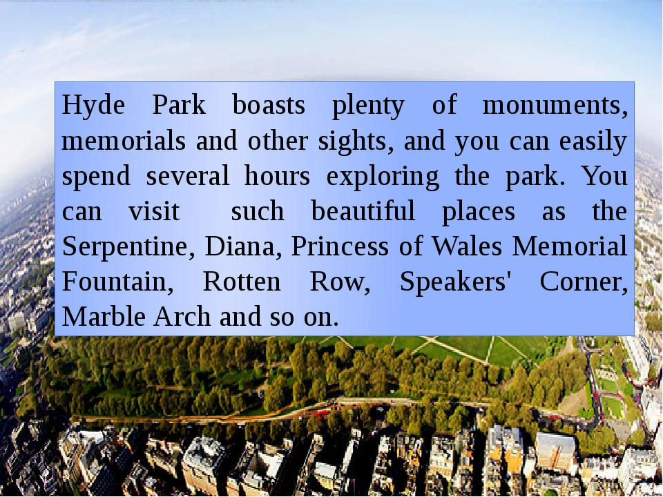 Hyde Park boasts plenty of monuments, memorials and other sights, and you can...