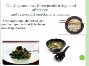 The Japanese eat three meals a day, and afternoon and late-night snacking is