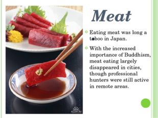 Meat. Eating meat was long a taboo in Japan. With the increased importance of
