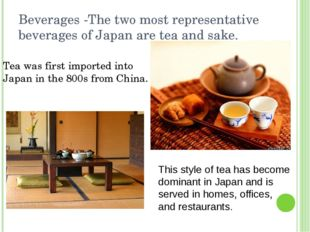 Beverages -The two most representative beverages of Japan are tea and sake. T