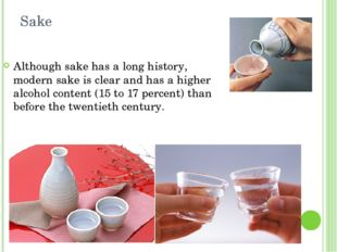 Sake Although sake has a long history, modern sake is clear and has a higher