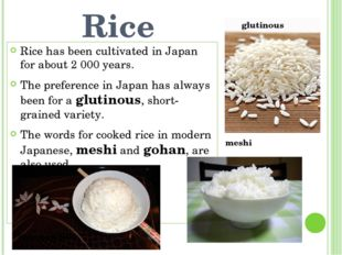 Rice Rice has been cultivated in Japan for about 2 000 years. The preference