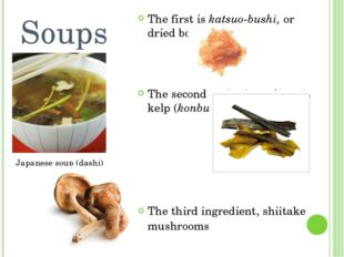 Soups The first is katsuo-bushi, or dried bonito. The second major ingredient