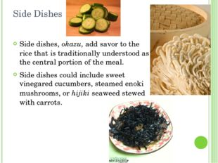 Side Dishes Side dishes, okazu, add savor to the rice that is traditionally u