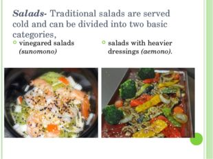 Salads- Traditional salads are served cold and can be divided into two basic