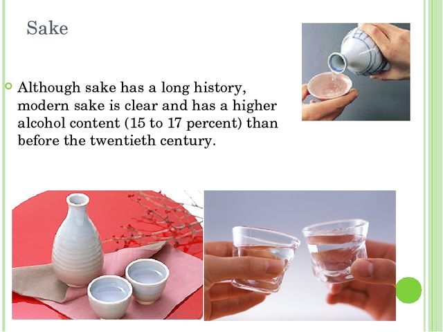 Sake Although sake has a long history, modern sake is clear and has a higher...