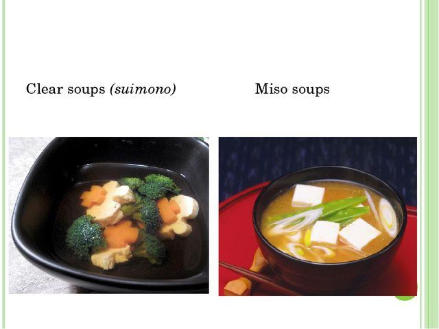 Clear soups (suimono) Miso soups