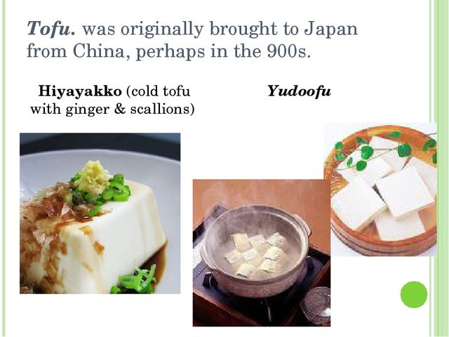 Tofu. was originally brought to Japan from China, perhaps in the 900s. Hiyaya...