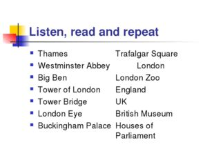 Listen, read and repeat Thames 	Trafalgar Square Westminster Abbey 	London Bi