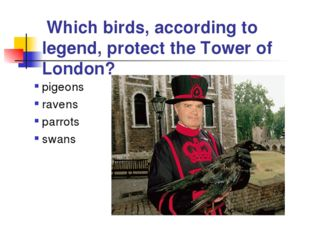 Which birds, according to legend, protect the Tower of London? pigeons raven