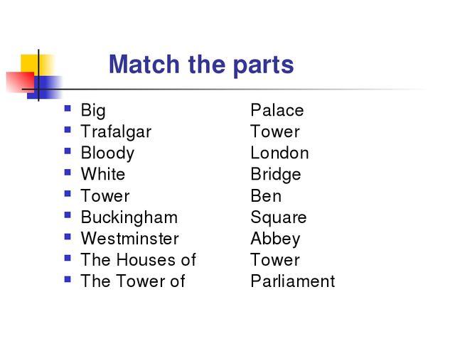Match the parts Big  Palace Trafalgar  Tower Bloody  London White  Bridg...
