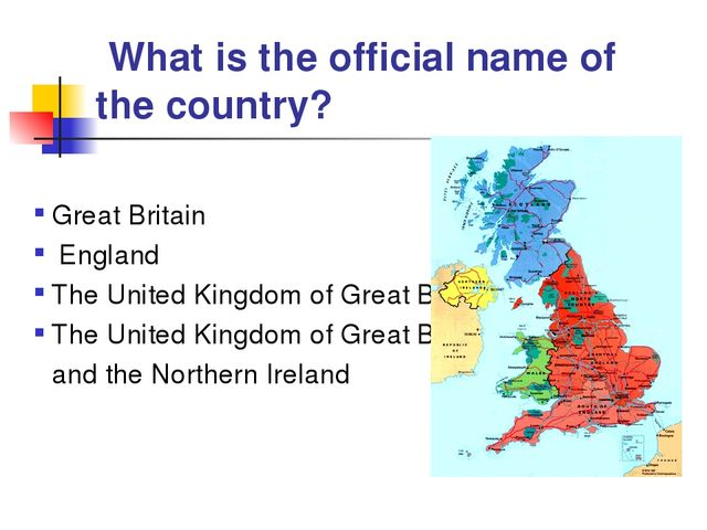 What is the official name of the country? Great Britain England The United K...