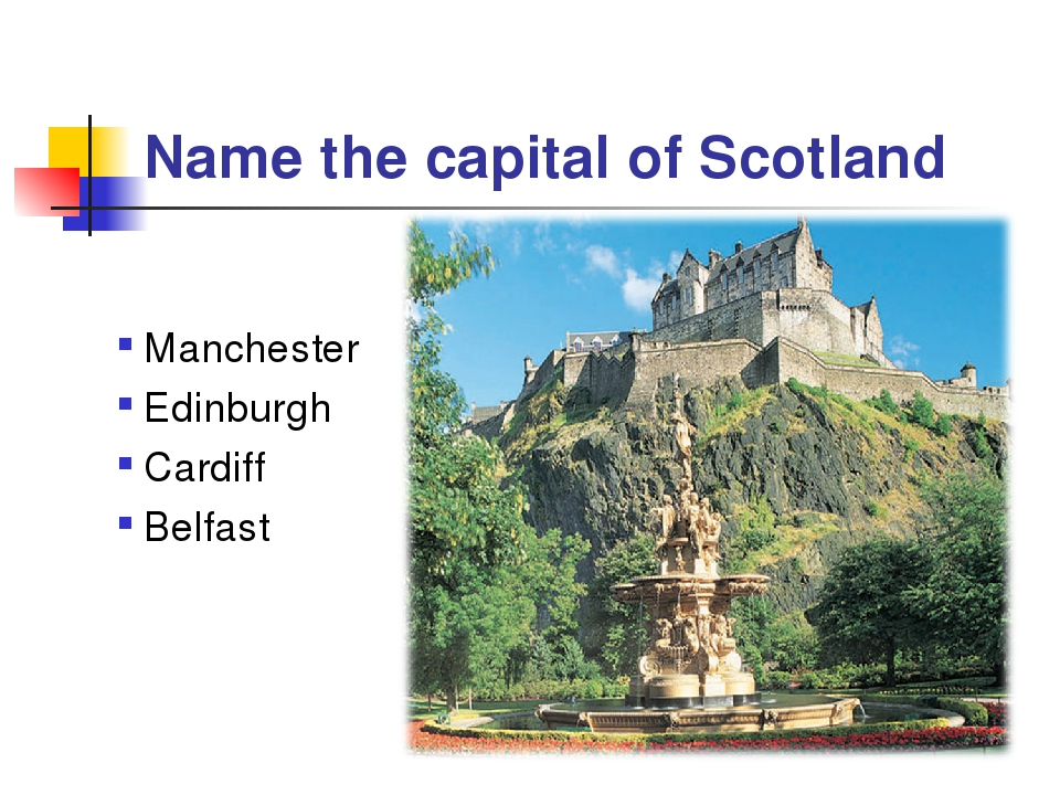Name the capital of Scotland Manchester Edinburgh Cardiff Belfast