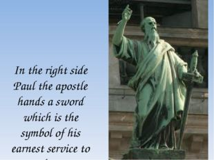 In the right side Paul the apostle hands a sword which is the symbol of his e