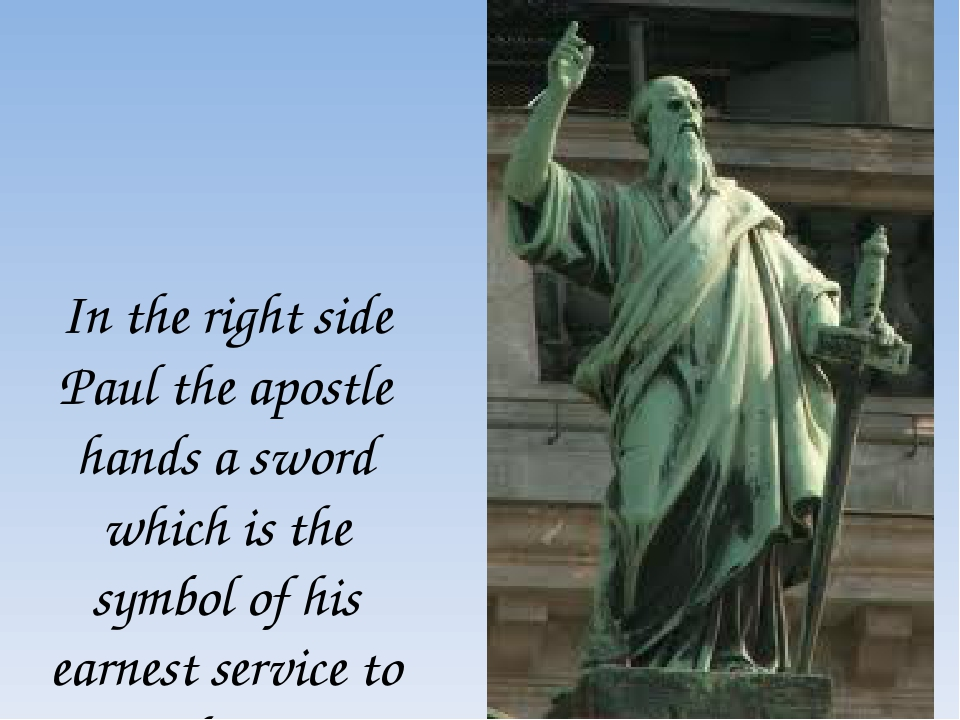 In the right side Paul the apostle hands a sword which is the symbol of his e...