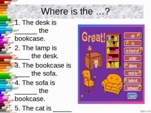 Where is the …? 1. The desk is ______ the bookcase. 2. The lamp is ____ the d