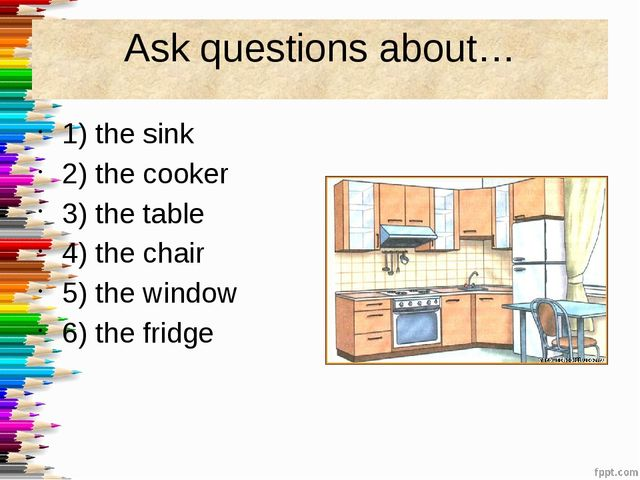 Ask questions about… 1) the sink 2) the cooker 3) the table 4) the chair 5) t...