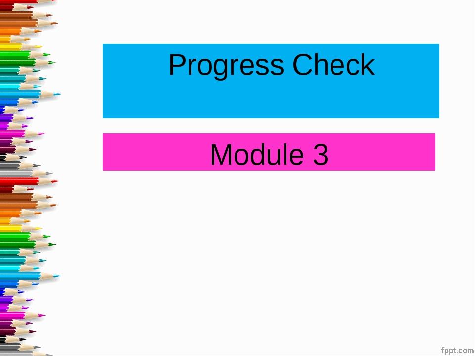Progress Check Module 3