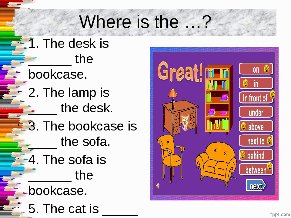 Where is the …? 1. The desk is ______ the bookcase. 2. The lamp is ____ the d...