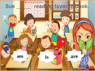 Sue _____ reading favorite book. am is are is