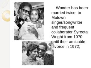 Wonder has been married twice: to Motown singer/songwriter and frequent coll