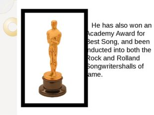 He has also won an Academy Award for Best Song, and been inducted into both