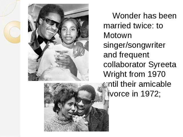 Wonder has been married twice: to Motown singer/songwriter and frequent coll...