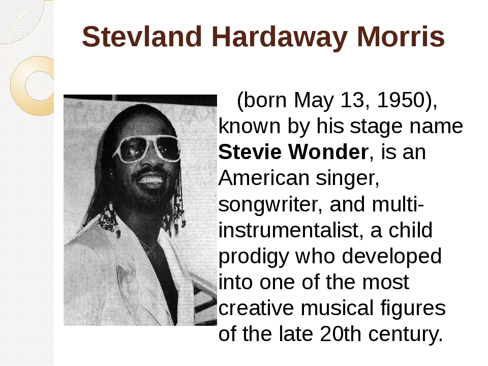 Stevland Hardaway Morris (born May 13, 1950), known by his stage name Stevie...