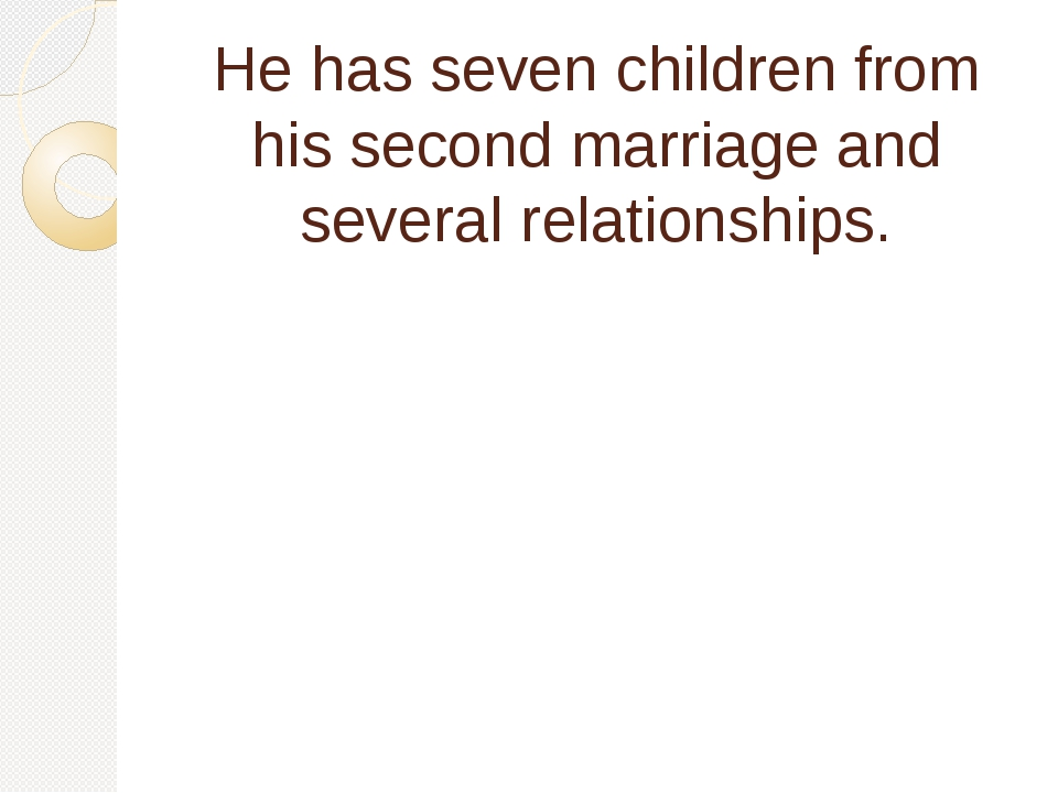 He has seven children from his second marriage and several relationships.