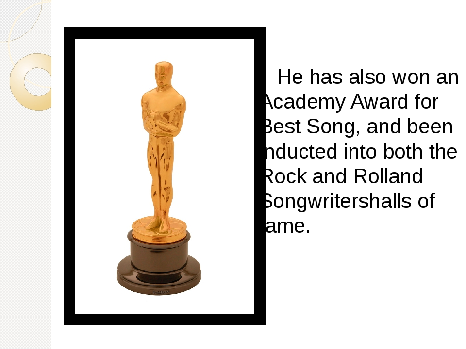 He has also won an Academy Award for Best Song, and been inducted into both...