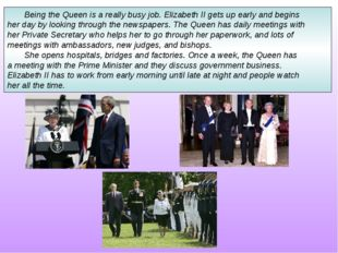 Being the Queen is a really busy job. Elizabeth II gets up early and begins